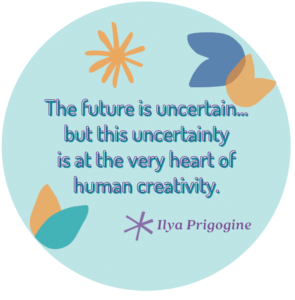 The future is uncertain, but this uncertainty is at the very heart of human creativity, Surviving uncertainty