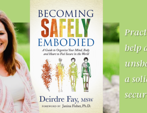 BECOMING SAFELY EMBODIED Practical steps to help discover an unshakeable core, a solid, steady, secure self.